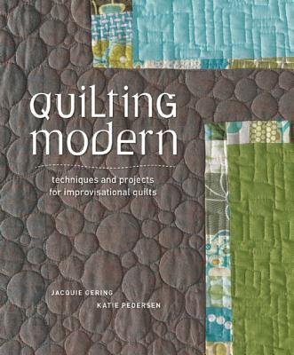 Quilting Modern By Gering, Jacquie/ Perderson, Katie