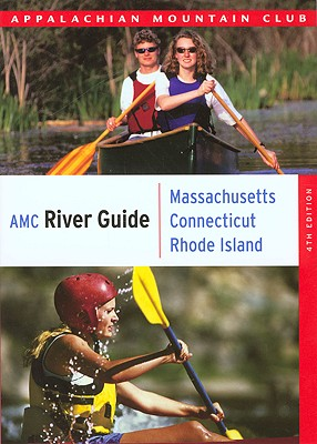Appalachian Mountain Club River Guide Massachusetts,  Connecticut, Rhode Island